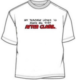My Teacher Loves To Make Me Stay After Class Funny Tee Shirts