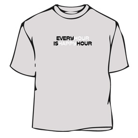 Humorous T-Shirt - Every Hour Is Happy Hour