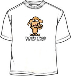 Wedgie That Won't Go Away Funny T-Shirt