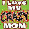 T-Shirt - I love My Crazy Mom