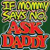 T-Shirt - Mommy says no Ask Daddy