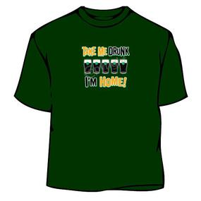 Irish T-Shirt - Take me Drunk I am Home