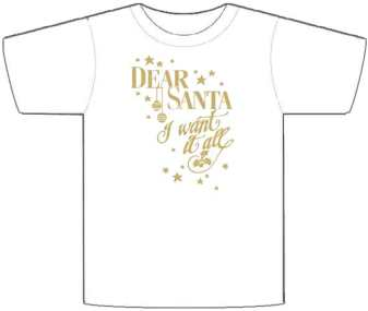 Funny Christmas Dear Santa I Want All Tee