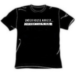 Under House Arrest One Liner Tee Shirt