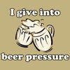 Humorous T-Shirt - Beer Pressure