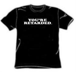 You're Retarded One Liner Tees