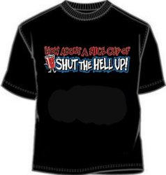 Novelty Cup of Shut the Hell Up Funny Shirt